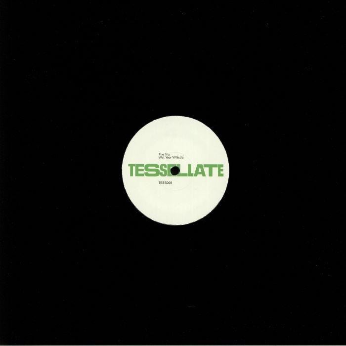"""( TESS 008 ) The TRIP - Wet Your Whistle (12"""") Tessellate"""