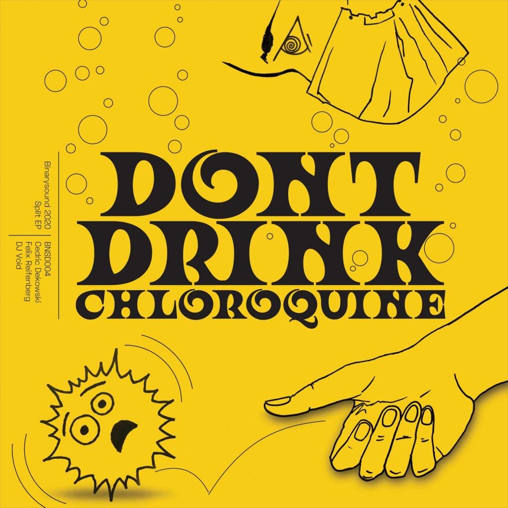 """( BNSD 004 ) Cedric DEKOWSKI / FELIX REIFENBERG / DJ VOID - Don't Drink Chloroquine EP (12"""") BinarySound"""