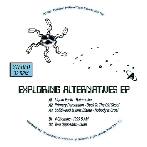 "( PT 002 ) LIQUID EARTH / PRIMARY PERCEPTION / SOLIDWOOD / JORIS BLAINE  / 4 CHEMINS / TWO OPPOSITES - Exploring Alternatives EP (12"" LTD to 300 copies) Planet Tapes Italy"