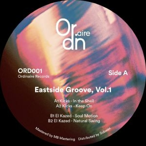 "( ORD 001 ) Kicks / El Kazed - Eastside Groove, Vol. 1 - 12"" Vinyl - Ordinaire Records"