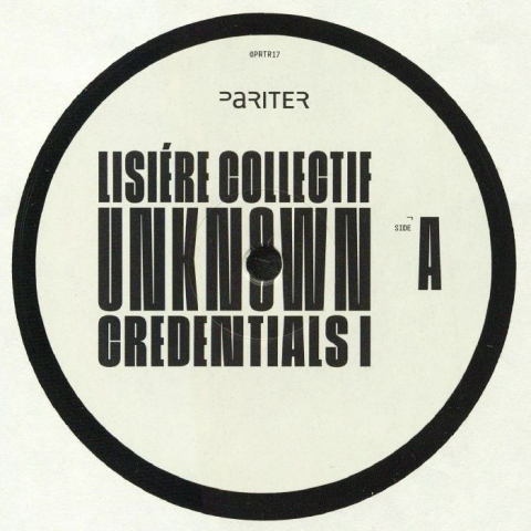 "( PRTR 17 ) LISIERE COLLECTIF aka ARDB / ANDU SIMION / CHASINDUB - Unknown Credentials I (12"") Pariter"