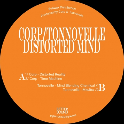 "( BS 06 ) CORP / TONNOVELLE - Distorted Mind (12"") Better Sound"