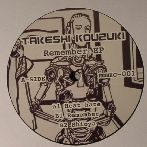 "( MMMC 001 ) Takeshi KOUZUKI - Remember EP (12"") - Man Made Mechanical Culture Japan"