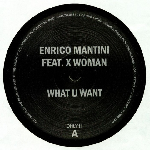 "( ONLY 11 ) Enrico MANTINI feat X WOMAN - What U Want (heavyweight vinyl 12"") Only One Germany"